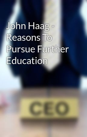 John Haag - Reasons To Pursue Further Education by johnhaag1
