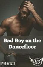 Bad Boy on the Dancefloor by CarasBookishParadise