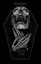 Death For by -AnnWs-