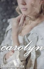 CAROLYN✔ by ShabrinaRifa27