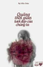 Quãng Thời Gian Tươi Đẹp Của Chúng Ta - Tùy Hầu Châu by Trangg__Trangg