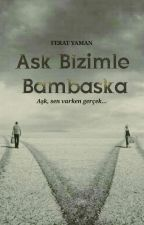 Aşk Bizimle Bambaşka  by ferat1905