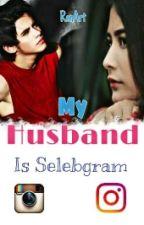 My Husband Is Selebgram by Renstories