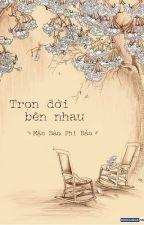 Trọn đời bên nhau - Mặc Bảo Phi Bảo (FULL) by Garaanon