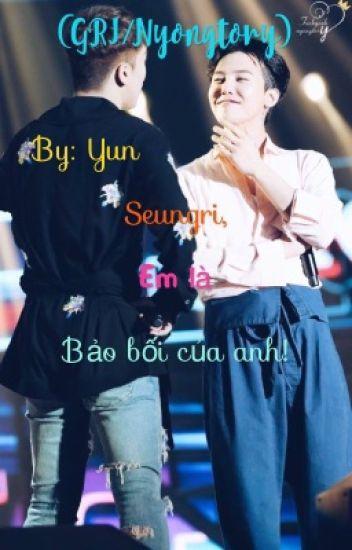( GRI / Nyongtory ) Seungri, em là bảo bối của anh !
