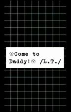 ◈Come To Daddy!◈{L.T!} by PrinciOgugua