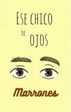 Ese Chico De Ojos Marrones [Finalizado] by Xx__green__xX