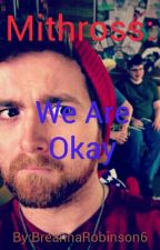 Mithross: We Are Okay by ChippyToast