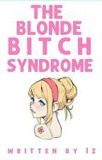 The Blonde Bitch Syndrome by Izavbell_14