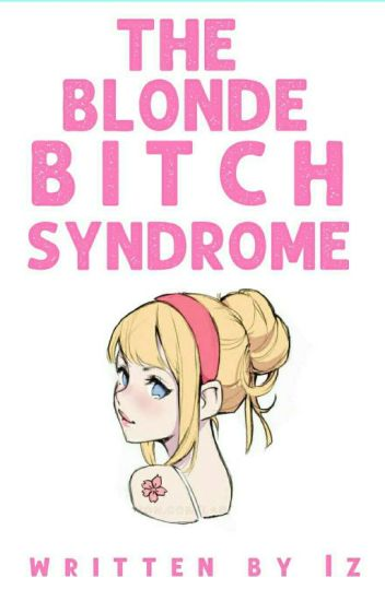 The Blonde Bitch Syndrome