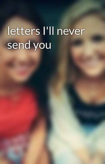 letters I'll never send you by WoahAli
