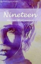 Nineteen • M.C oneshot by thebigblueyes