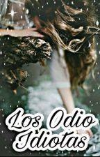 LOS ODIO IDIOTAS  ( C.F )  by Girl-bad02