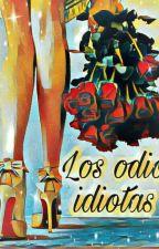 LOS ODIO IDIOTAS  ( C.F ) by dulce-oscuridad