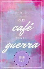 En el Café y en la Guerra (Todo Vale) [EXO; ChanBaek] by arias-of-snow