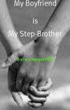 My Boyfriend Is My Step-Brother by writergurl95