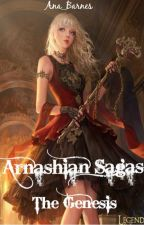 [Closed For Editting]The Arnashian Sagas : The Genesis by Ana_Barnes
