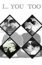 I... You Too | Vkook Yoonmin  by Dragon-Soul
