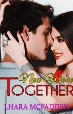 Now We're Together (Soon to be Published) by LharaMcFadden