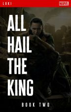 All Hail The King [A Loki + Avengers Fanfiction] - Book 2, Metamorphosis Series by jandralee