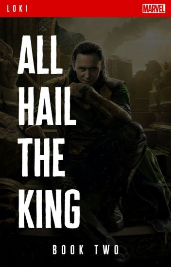 All Hail The King - [Loki] Book 2, Metamorphosis Series  ✓