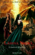 Lâmina Negra - Lâminas da Luz V.4 by Ireneeisher