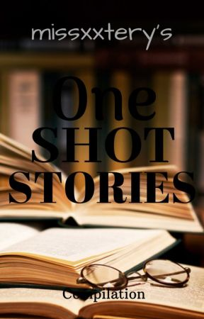 Missxxtery's One Shot Stories Compilation by missxxtery