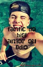 Fanfic Do Biel: Amor Ou Ódio  by Natyysantos34