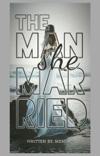 The Man She Married [Book 1 & Book 2] by beenaynteen