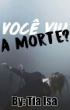Você viu a Morte?- Pausado  by IsabelleKristine