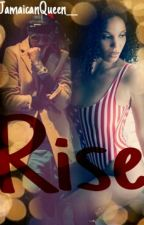 Rise (On Hold) by JamaicanQueen__
