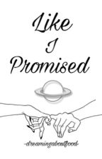 Like I Promised by dreamingaboutfood