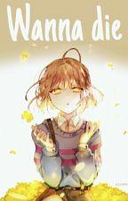 Wanna die || One-shot || Male! Frisk x reader by Korine-chan