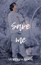 Save Me  by ARMYSangKook