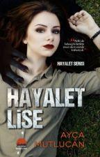 Hayalet Lise [Hayalet Serisi #1] by aycamutlucan