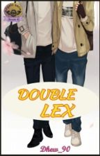 Double LEX [END] by Dhew_90