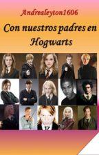 Con nuestros padres en Hogwarts by andrealeyton1606