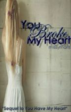 You Broke My Heart (Book 2: You Have My Heart) by missymaris