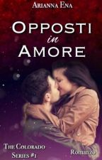 Opposti in Amore. The Colorado Series #1 (COMPLETA e in revisione) by AriannaEna