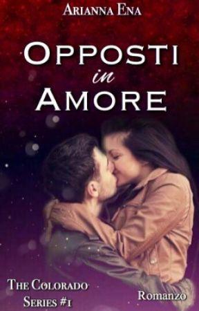 Opposti in Amore. The Colorado Series #1 (COMPLETA e in revisione) by AriannaEna