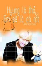 [Twoshot Vkook] Hyung Là Thỏ, Em Sẽ Là Cà Rốt!! by -JMTaekook-