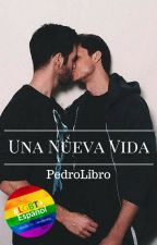 Una Nueva Vida (Gay) by PedroLibro