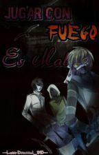 Jugar Con Fuego Es Malo. |Proxys Y Tu| by --Luna-Drowned_890--