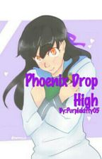 Phoenix Drop High {Book One} {Completed} by Purplekitty05
