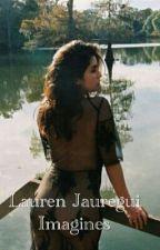 Lauren Jauregui Imagines (COMPLETE) by WolfieDagger22