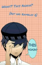 What? This Again? [Art And Rambles 2] by Naoto-Shirogane