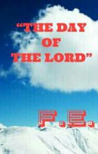 The Day  Of The Lord  by FranzEvanz