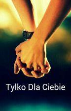 Tylko Dla Ciebie...( Book 1)||h.s by baianacegielka
