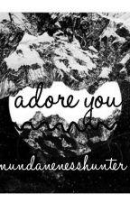 Adore You (Short Poem to ALYLOONY) by MundanenessHunter