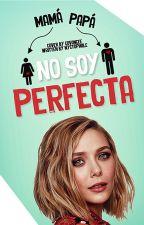 Mamá, Papá... No Soy Perfecta by -plasticgirl